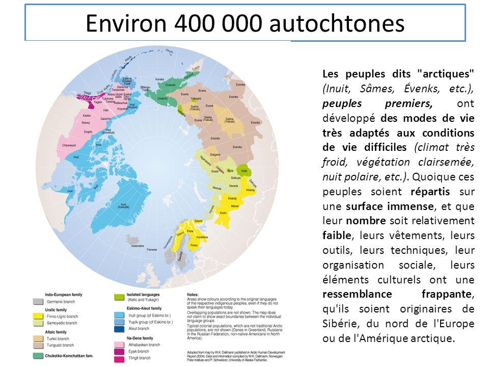 Environ 400 000 autochtones Les peuples dits arctiques (Inuit, Sâmes, Évenks, etc.), peuples premiers, ont développé des modes de vie très adaptés aux conditions de vie difficiles (climat très froid, végétation clairsemée, nuit polaire, etc.).