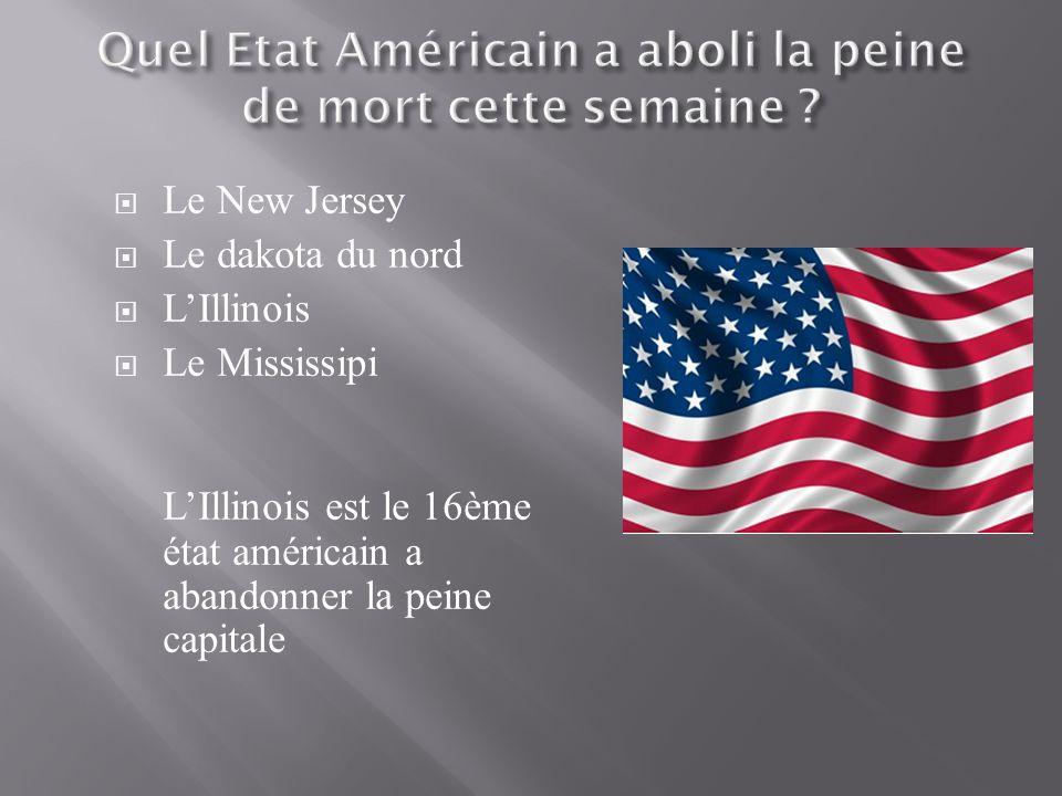 Le New Jersey Le dakota du nord LIllinois Le Mississipi LIllinois est le 16ème état américain a abandonner la peine capitale
