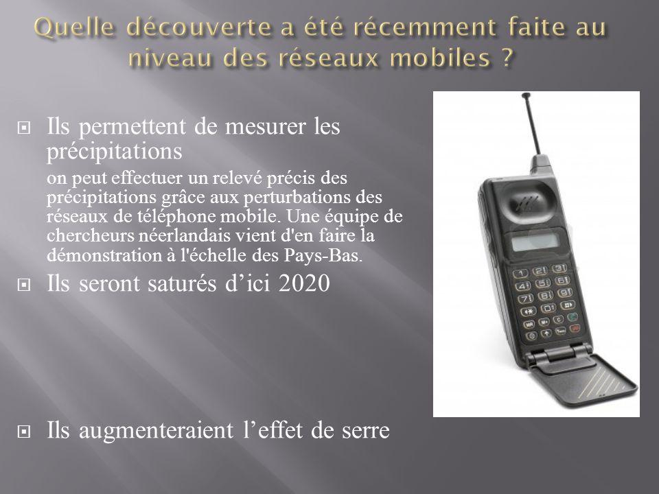 Ils permettent de mesurer les précipitations on peut effectuer un relevé précis des précipitations grâce aux perturbations des réseaux de téléphone mobile.