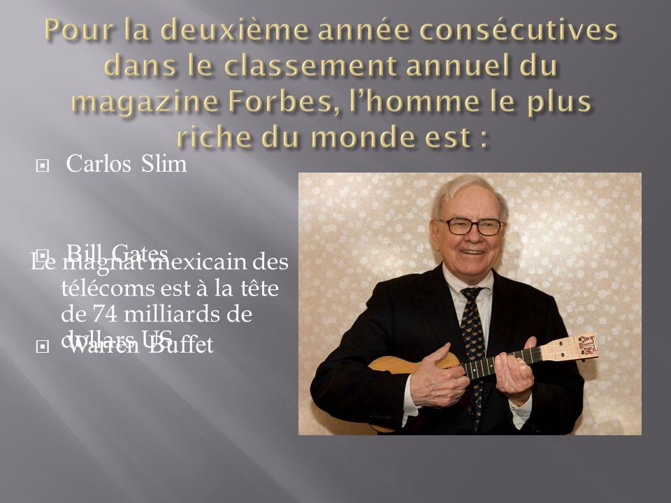 Carlos Slim Bill Gates Warren Buffet Le magnat mexicain des télécoms est à la tête de 74 milliards de dollars US