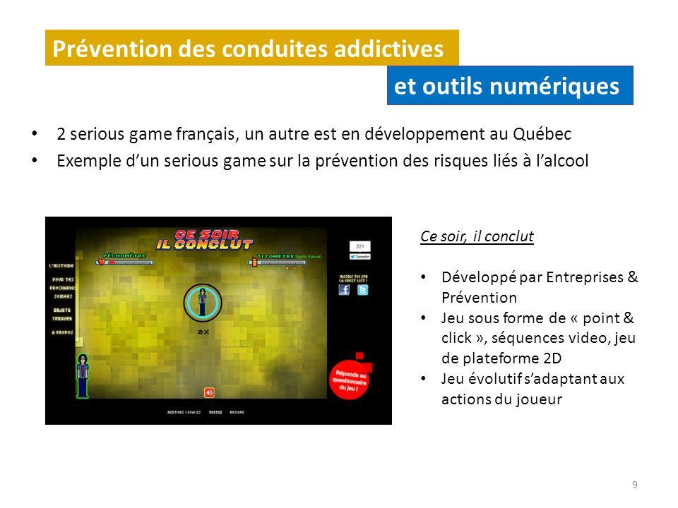 2 serious game français, un autre est en développement au Québec Exemple dun serious game sur la prévention des risques liés à lalcool 9 Prévention de