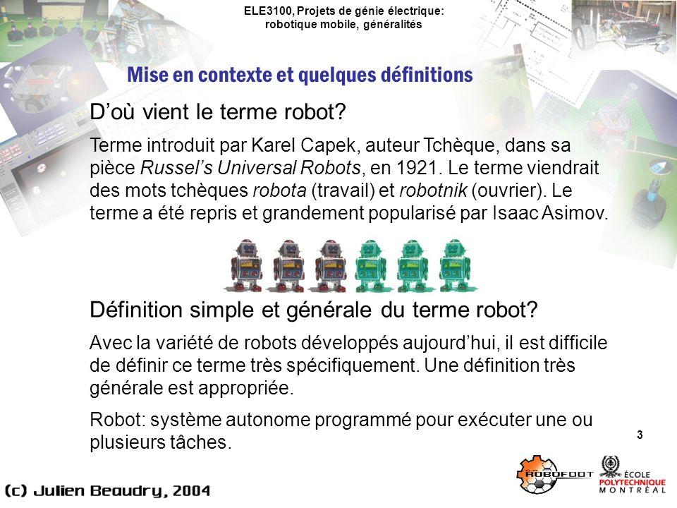 ELE3100, Projets de génie électrique: robotique mobile, généralités Mise en contexte et quelques définitions 4 Quest-ce que la robotique.