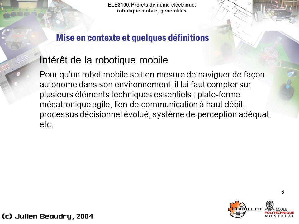 ELE3100, Projets de génie électrique: robotique mobile, généralités Domaines sous-jacents – Contrôle 17 Le contrôle est un domaine vaste et riche de plusieurs dizaines dannées de recherche, principalement basée sur des raisonnements mathématiques.