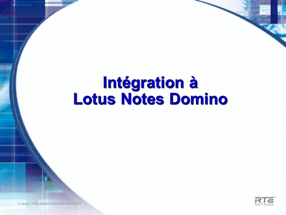 JM Berger – RTES_PRESENTATION_TECHNIQUE-2003 Intégration à Lotus Notes Domino