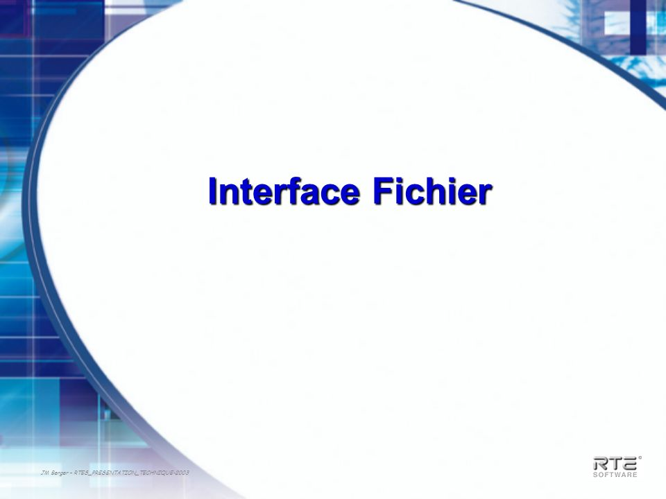JM Berger – RTES_PRESENTATION_TECHNIQUE-2003 Interface Fichier