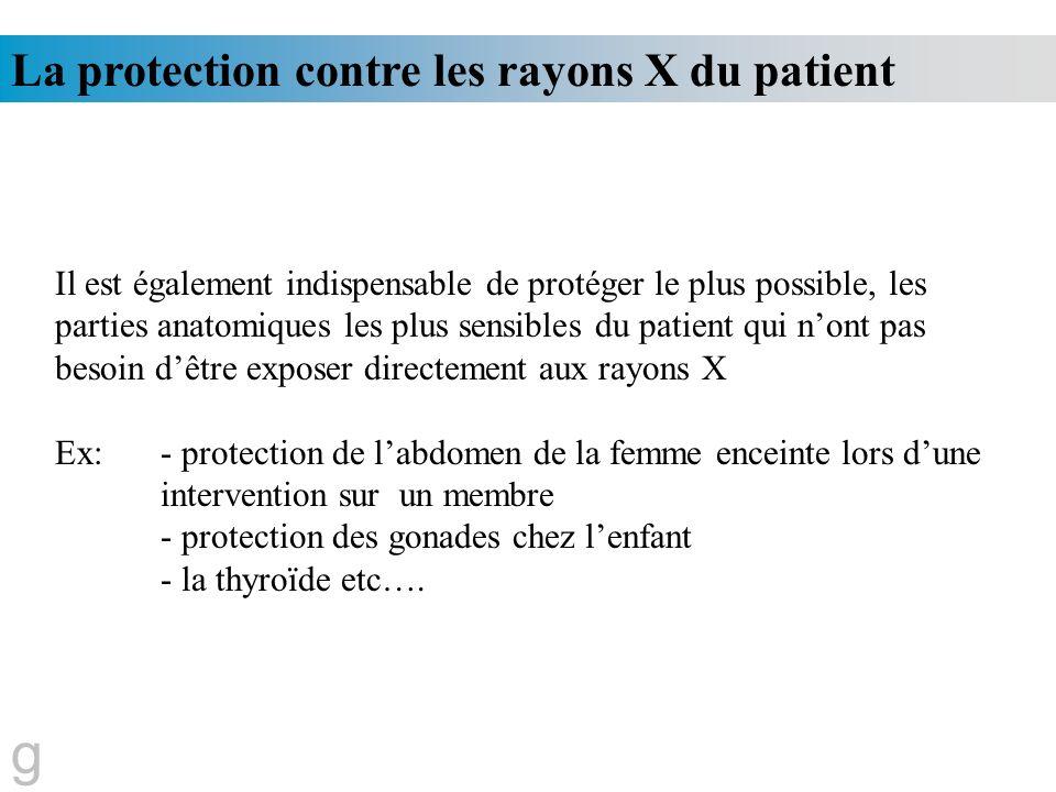 La protection contre les rayons X du patient g Il est également indispensable de protéger le plus possible, les parties anatomiques les plus sensibles