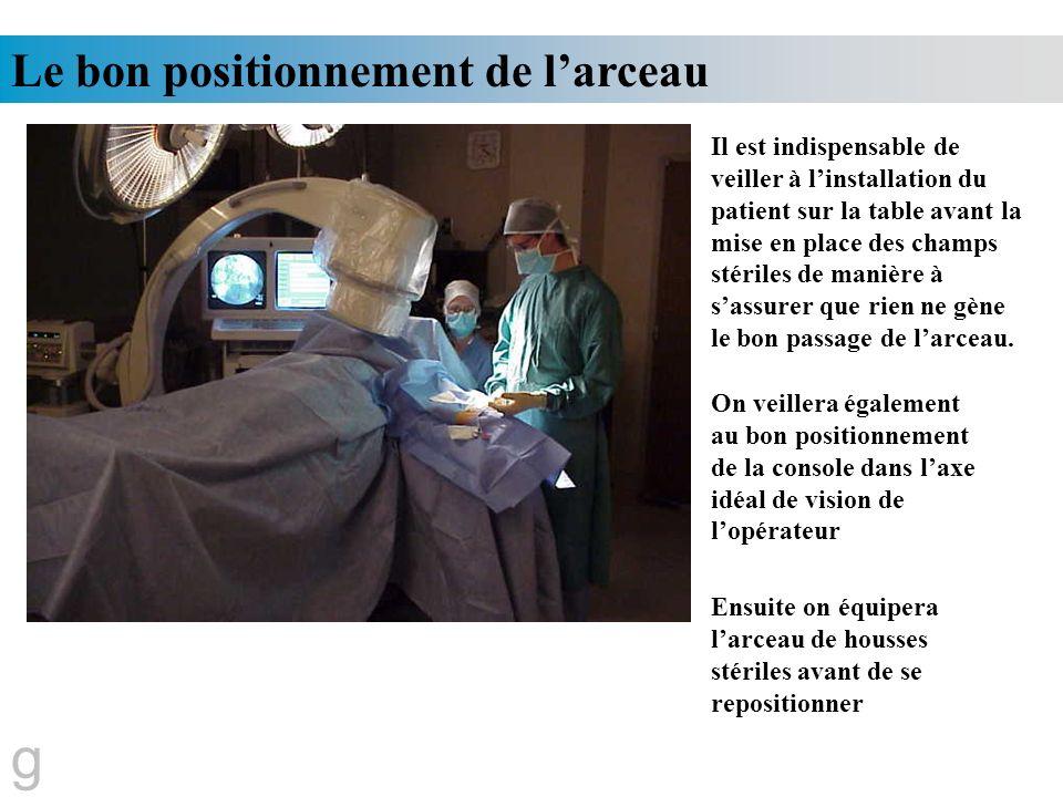 Le bon positionnement de larceau g Il est indispensable de veiller à linstallation du patient sur la table avant la mise en place des champs stériles