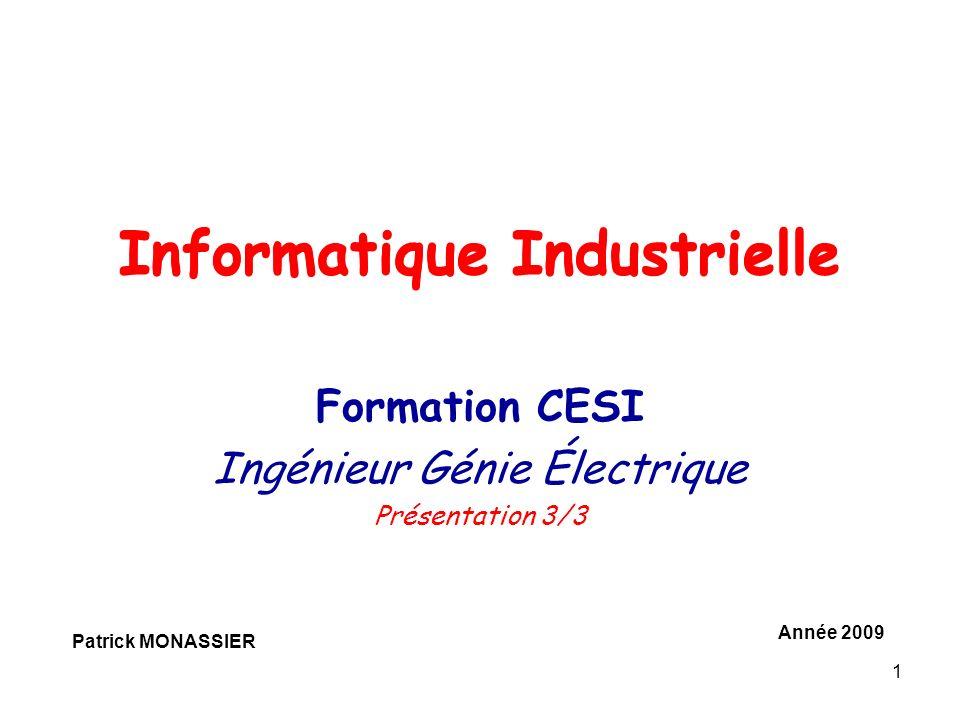 1 Informatique Industrielle Formation CESI Ingénieur Génie Électrique Présentation 3/3 Patrick MONASSIER Année 2009 Informatique Industrielle