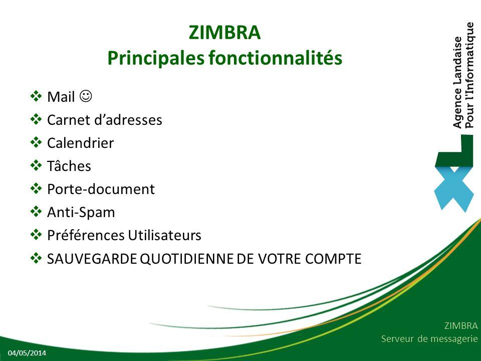 ZIMBRA Serveur de messagerie ZIMBRA Principales fonctionnalités Mail Carnet dadresses Calendrier Tâches Porte-document Anti-Spam Préférences Utilisateurs SAUVEGARDE QUOTIDIENNE DE VOTRE COMPTE 04/05/2014