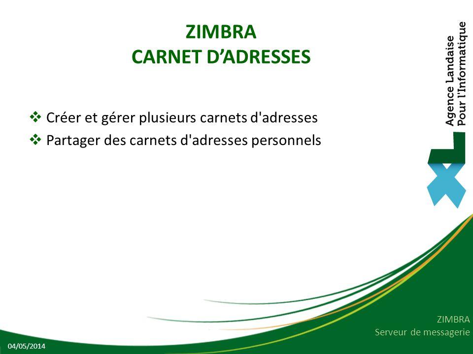 ZIMBRA Serveur de messagerie ZIMBRA CARNET DADRESSES Créer et gérer plusieurs carnets d adresses Partager des carnets d adresses personnels 04/05/2014