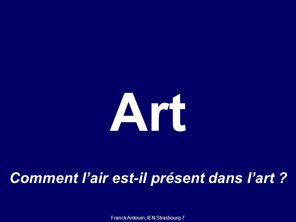 AirArt Comment lair est-il présent dans lart ? Franck Ardouin, IEN Strasbourg 7