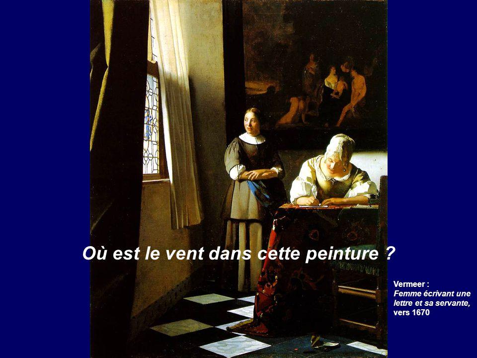 Où est le vent dans cette peinture ? Vermeer : Femme écrivant une lettre et sa servante, vers 1670
