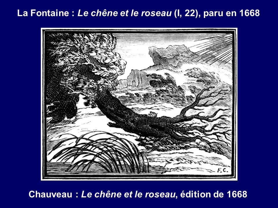 La Fontaine : Le chêne et le roseau (I, 22), paru en 1668 Chauveau : Le chêne et le roseau, édition de 1668