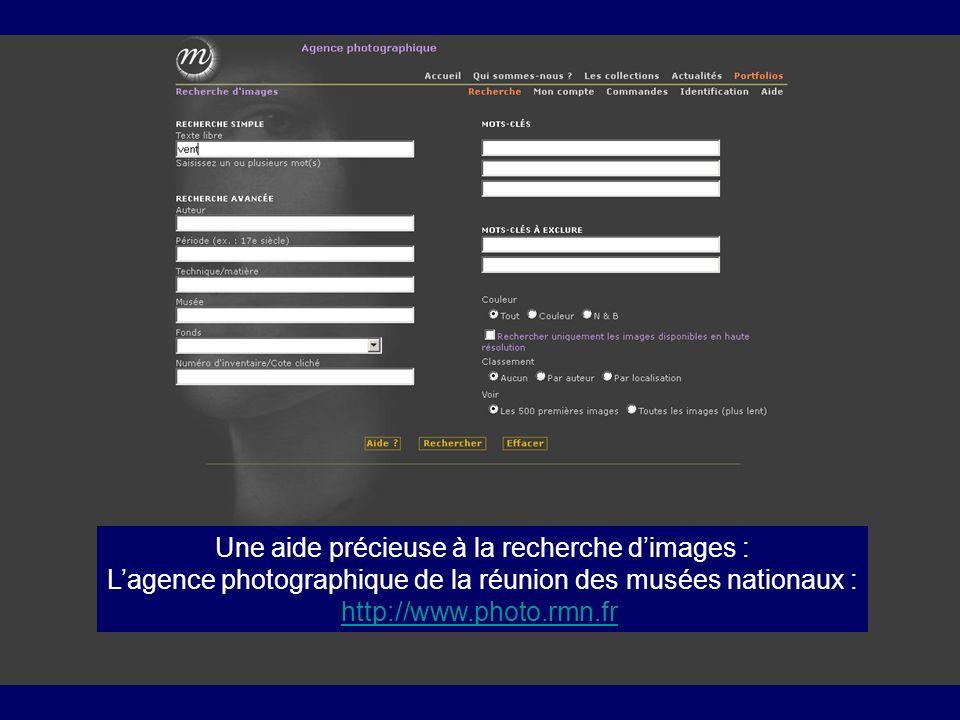 Une aide précieuse à la recherche dimages : Lagence photographique de la réunion des musées nationaux : http://www.photo.rmn.fr
