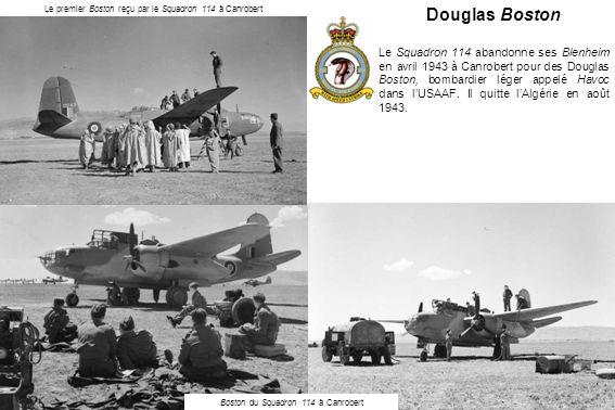 Douglas Boston Le Squadron 114 abandonne ses Blenheim en avril 1943 à Canrobert pour des Douglas Boston, bombardier léger appelé Havoc dans lUSAAF.