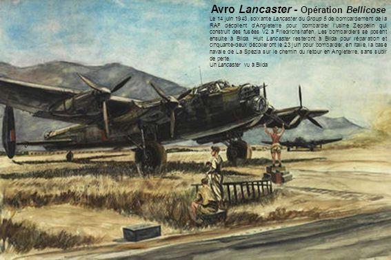 Avro Lancaster - Opération Bellicose Le 14 juin 1943, soixante Lancaster du Group 5 de bombardement de la RAF décollent dAngleterre pour bombarder lusine Zeppelin qui construit des fusées V2 à Friedrichshafen.