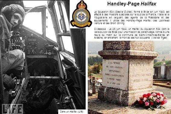 Handley-Page Halifax Le Squadron 624 (Special Duties), formé à Blida en juin 1943, est affecté à des missions spéciales sur le sud de la France, lItalie et la Yougoslavie en larguant des agents de la Résistane et des équipements.