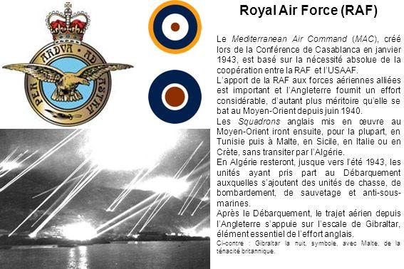 Royal Air Force (RAF) Le Mediterranean Air Command (MAC), créé lors de la Conférence de Casablanca en janvier 1943, est basé sur la nécessité absolue de la coopération entre la RAF et lUSAAF.