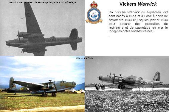 Vickers Warwick Dix Vickers Warwick du Squadron 293 sont basés à Blida et à Bône à partir de novembre 1943 et jusquen janvier 1944 pour assurer des patrouilles de recherche et de sauvetage en mer le long des côtes nord-africaines..