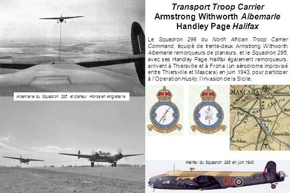 Le Squadron 296 du North African Troop Carrier Command, équipé de trente-deux Armstrong Withworth Albemarle remorqueurs de planeurs, et le Squadron 295, avec ses Handley Page Halifax également remorqueurs, arrivent à Thiersville et à Froha (un aérodrome improvisé entre Thiersville et Mascara) en juin 1943, pour participer à lOperation Husky, linvasion de la Sicile.