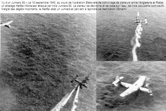 Vu dun Junkers 88 – Le 18 septembre 1943, au cours de lopération Elaborate de convoyage de planeurs entre lAngleterre et Rabat, un attelage Halifax/Horsa est attaqué par trois Junkers 88.
