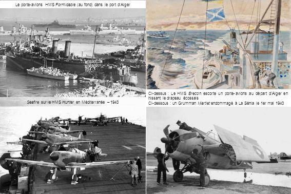 Ci-dessus : Le HMS Brecon escorte un porte-avions au départ dAlger en hissant le drapeau écossais Ci-dessous : un Grumman Martlet endommagé à La Sénia le 1er mai 1943 Le porte-avions HMS Formidable (au fond) dans le port dAlger Seafire sur le HMS Hunter en Méditerranée – 1943