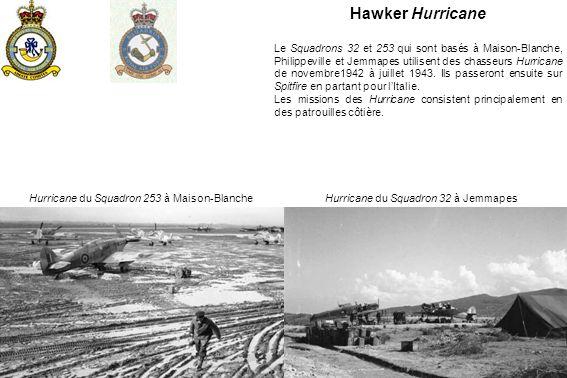 Hurricane du Squadron 32 à JemmapesHurricane du Squadron 253 à Maison-Blanche Hawker Hurricane Le Squadrons 32 et 253 qui sont basés à Maison-Blanche, Philippeville et Jemmapes utilisent des chasseurs Hurricane de novembre1942 à juillet 1943.