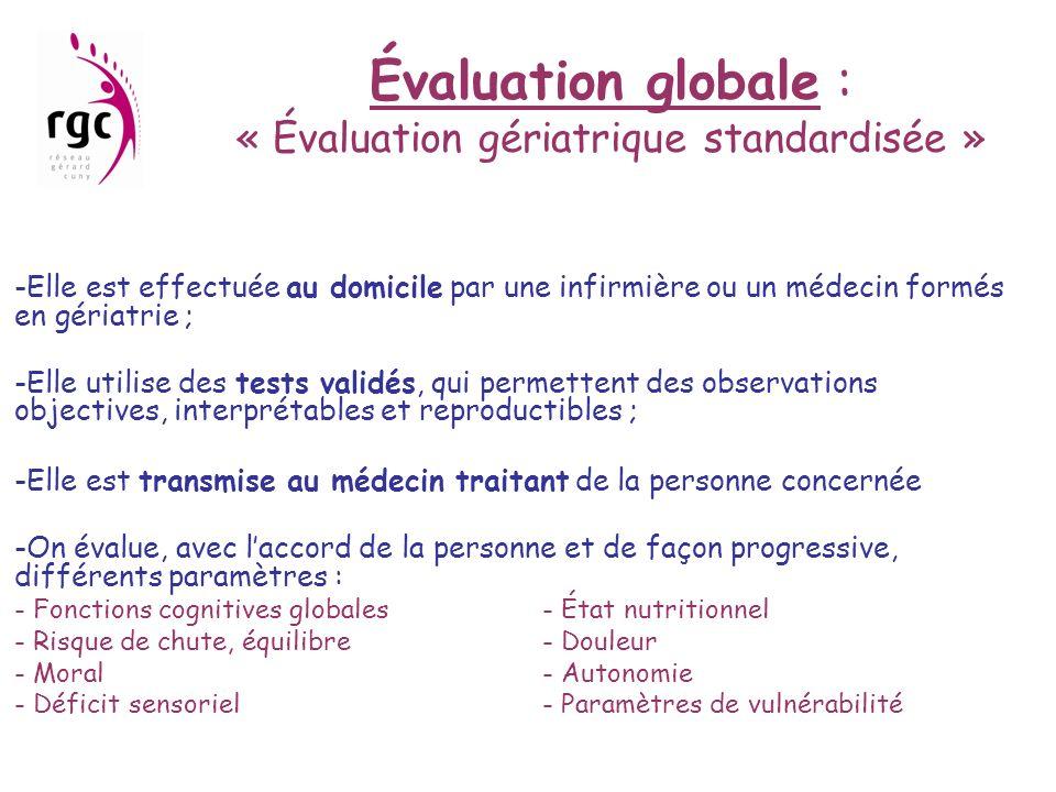 Évaluation globale : « Évaluation gériatrique standardisée » -Elle est effectuée au domicile par une infirmière ou un médecin formés en gériatrie ; -E