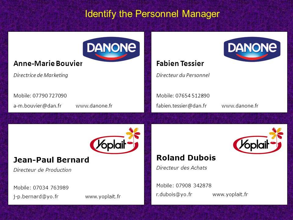 Identify the Personnel Manager Roland Dubois Directeur des Achats Mobile: 07908 342878 r.dubois@yo.fr www.yoplait.fr Fabien Tessier Directeur du Perso