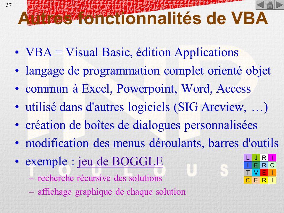 36 Aide en ligne VBA sous l'éditeur Visual Basic : touche F1 –taper un mot dans la feuille (ex. : if, loop, msgbox) –y positionner le curseur dessus –