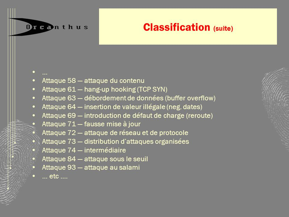 Classification (suite) … Attaque 58 attaque du contenu Attaque 61 hang-up hooking (TCP SYN) Attaque 63 débordement de données (buffer overflow) Attaqu
