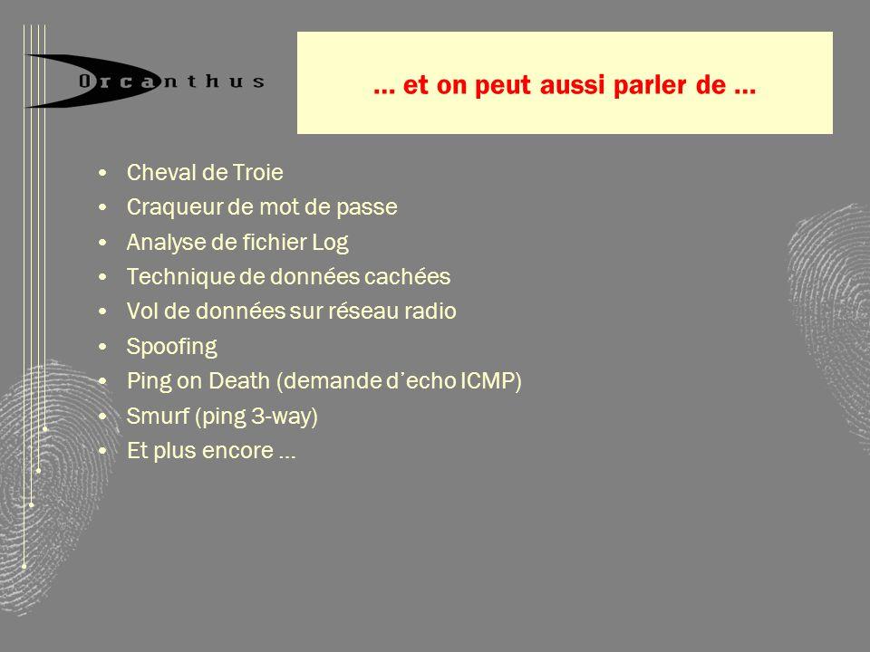 … et on peut aussi parler de … Cheval de Troie Craqueur de mot de passe Analyse de fichier Log Technique de données cachées Vol de données sur réseau radio Spoofing Ping on Death (demande decho ICMP) Smurf (ping 3-way) Et plus encore …