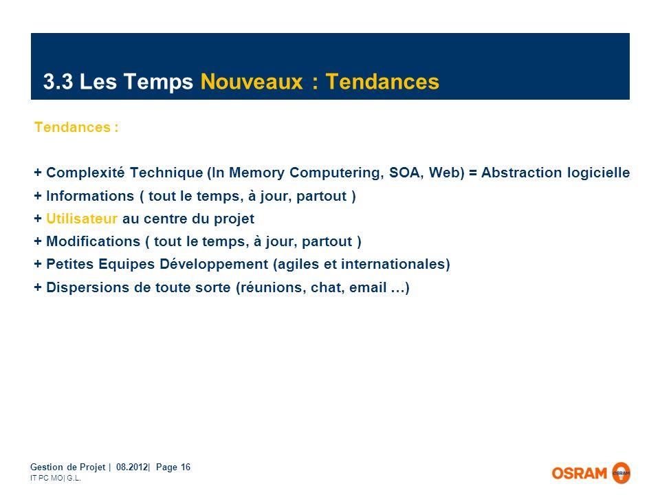 Gestion de Projet | 08.2012| Page 16 IT PC MO| G.L. 3.3 Les Temps Nouveaux : Tendances Tendances : + Complexité Technique (In Memory Computering, SOA,