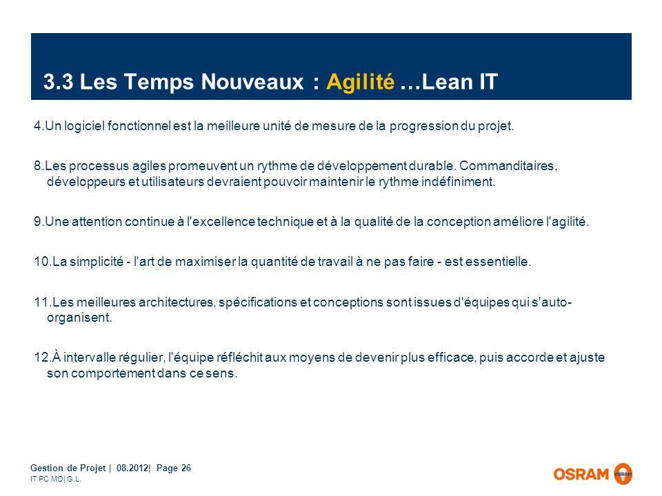 Gestion de Projet | 08.2012| Page 26 IT PC MO| G.L. 3.3 Les Temps Nouveaux : Agilité …Lean IT 4.Un logiciel fonctionnel est la meilleure unité de mesu