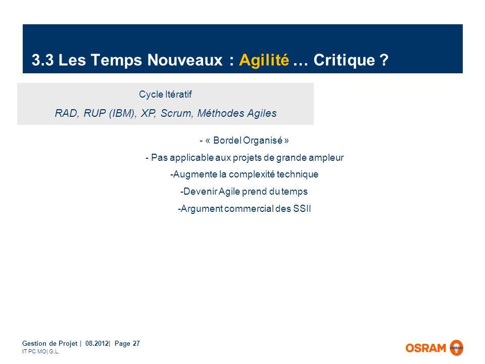 Gestion de Projet | 08.2012| Page 27 IT PC MO| G.L. 3.3 Les Temps Nouveaux : Agilité … Critique ? Cycle Itératif RAD, RUP (IBM), XP, Scrum, Méthodes A