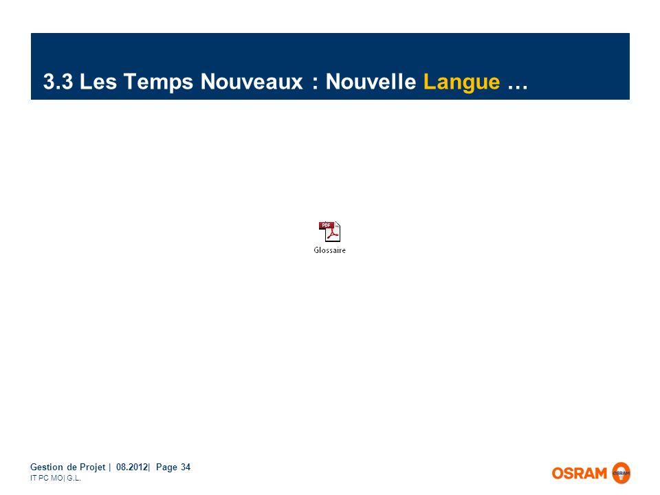 Gestion de Projet | 08.2012| Page 34 IT PC MO| G.L. 3.3 Les Temps Nouveaux : Nouvelle Langue …