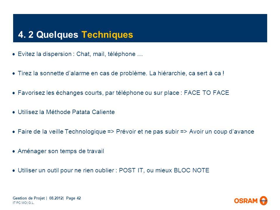 Gestion de Projet | 08.2012| Page 42 IT PC MO| G.L. 4. 2 Quelques Techniques Evitez la dispersion : Chat, mail, téléphone … Tirez la sonnette dalarme