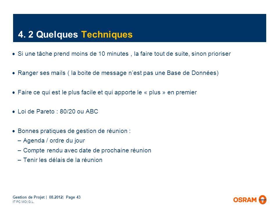 Gestion de Projet | 08.2012| Page 43 IT PC MO| G.L. 4. 2 Quelques Techniques Si une tâche prend moins de 10 minutes, la faire tout de suite, sinon pri