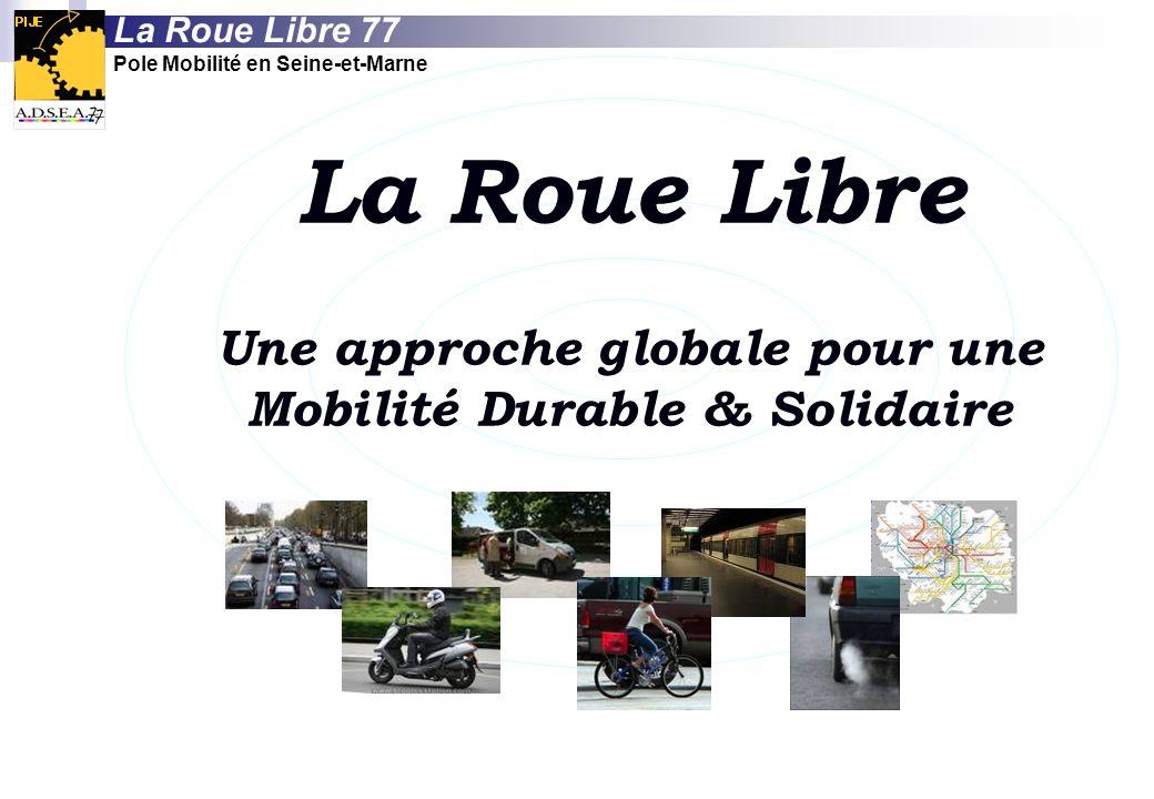 La Roue Libre Une approche globale pour une Mobilité Durable & Solidaire La Roue Libre 77 Pole Mobilité en Seine-et-Marne