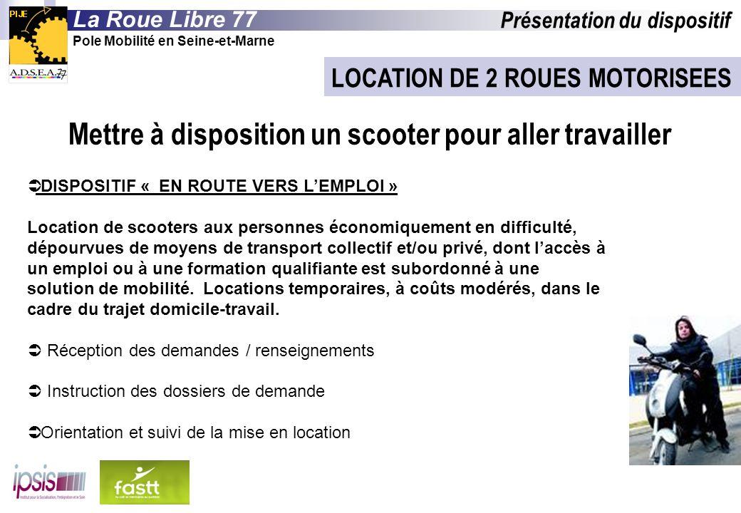 LOCATION DE 2 ROUES MOTORISEES DISPOSITIF « EN ROUTE VERS LEMPLOI » Location de scooters aux personnes économiquement en difficulté, dépourvues de moy