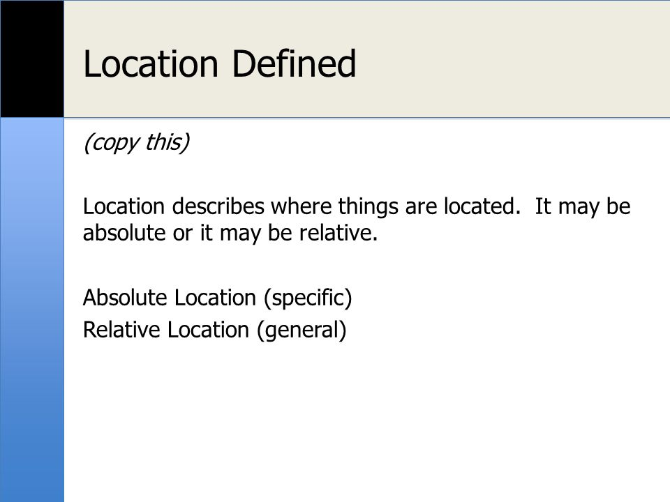Location Defined (copy this) Location describes where things are located.