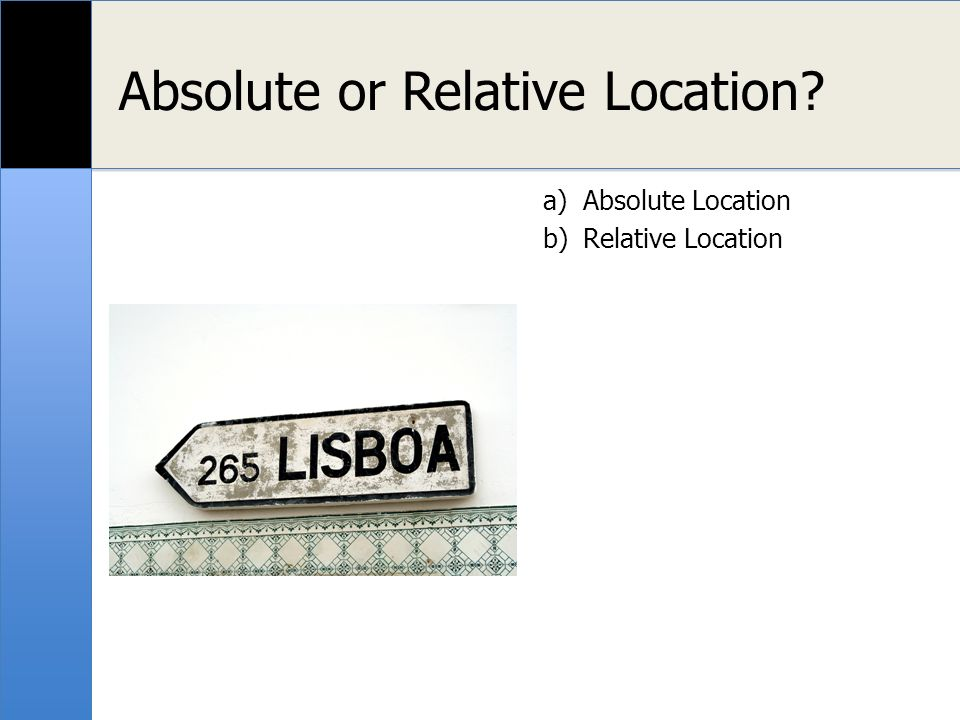 Localisation relative ou absolue? a)Absolue b)Relative