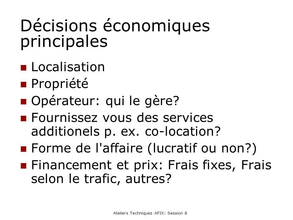 Ateliers Techniques AFIX: Session 8 Décisions économiques principales Localisation Propriété Opérateur: qui le gère.