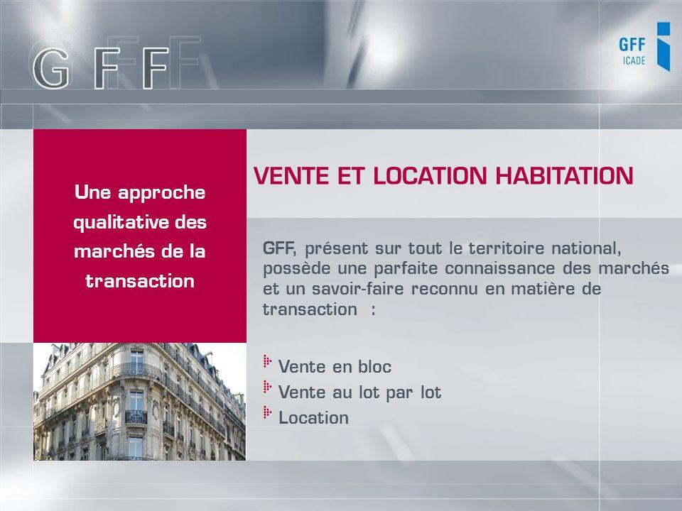 Une approche qualitative des marchés de la transaction GFF, présent sur tout le territoire national, possède une parfaite connaissance des marchés et