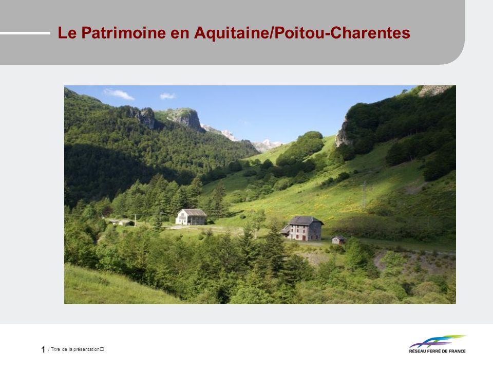 / Titre de la présentation 1 Le Patrimoine en Aquitaine/Poitou-Charentes