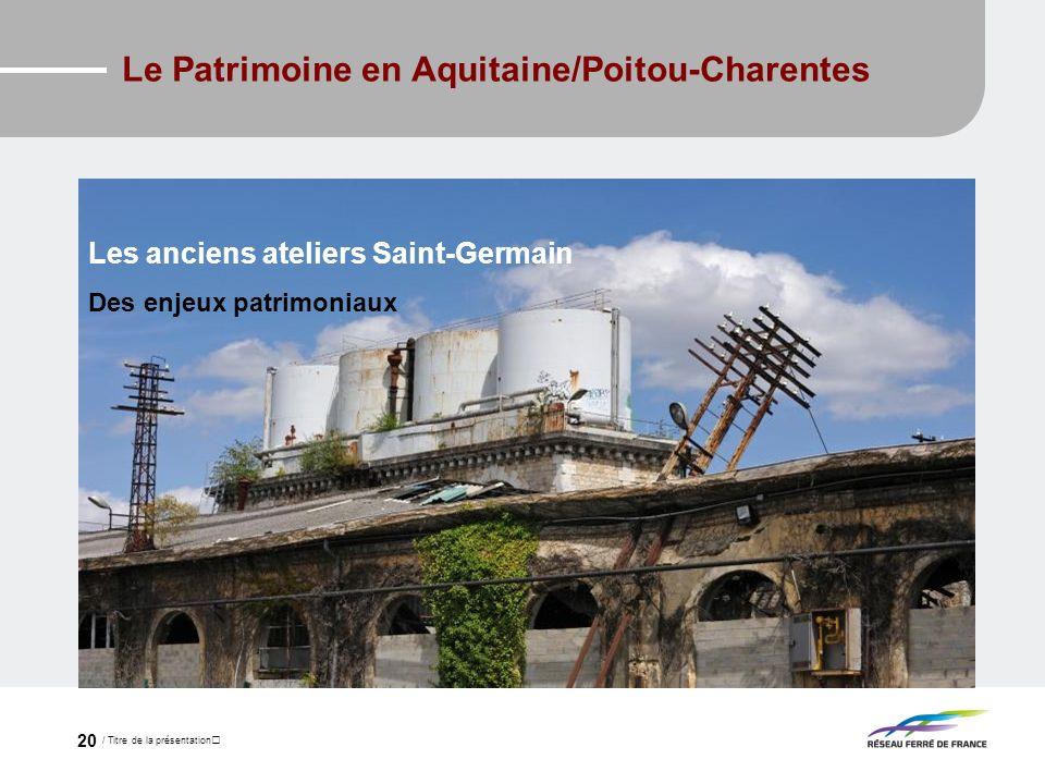 / Titre de la présentation 20 Le Patrimoine en Aquitaine/Poitou-Charentes Les anciens ateliers Saint-Germain Des enjeux patrimoniaux Les anciens ateli