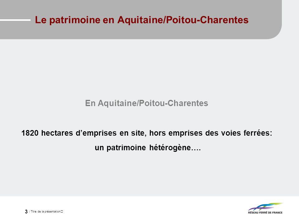 / Titre de la présentation 3 Le patrimoine en Aquitaine/Poitou-Charentes En Aquitaine/Poitou-Charentes 1820 hectares demprises en site, hors emprises