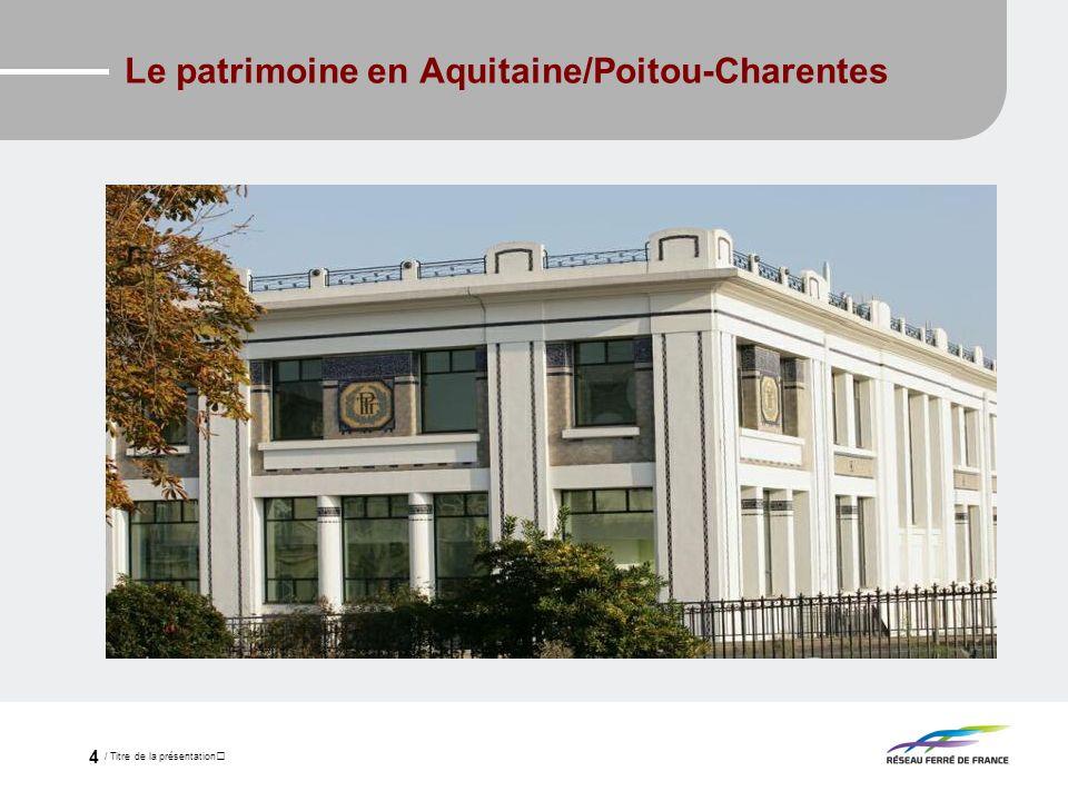 / Titre de la présentation 4 Le patrimoine en Aquitaine/Poitou-Charentes