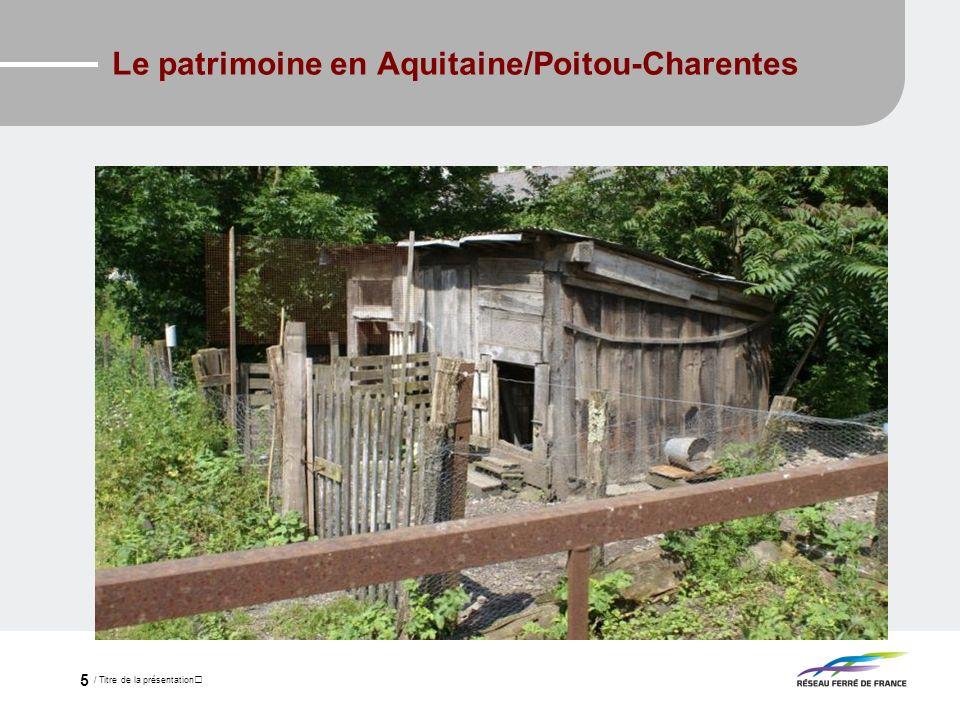 / Titre de la présentation 5 Le patrimoine en Aquitaine/Poitou-Charentes