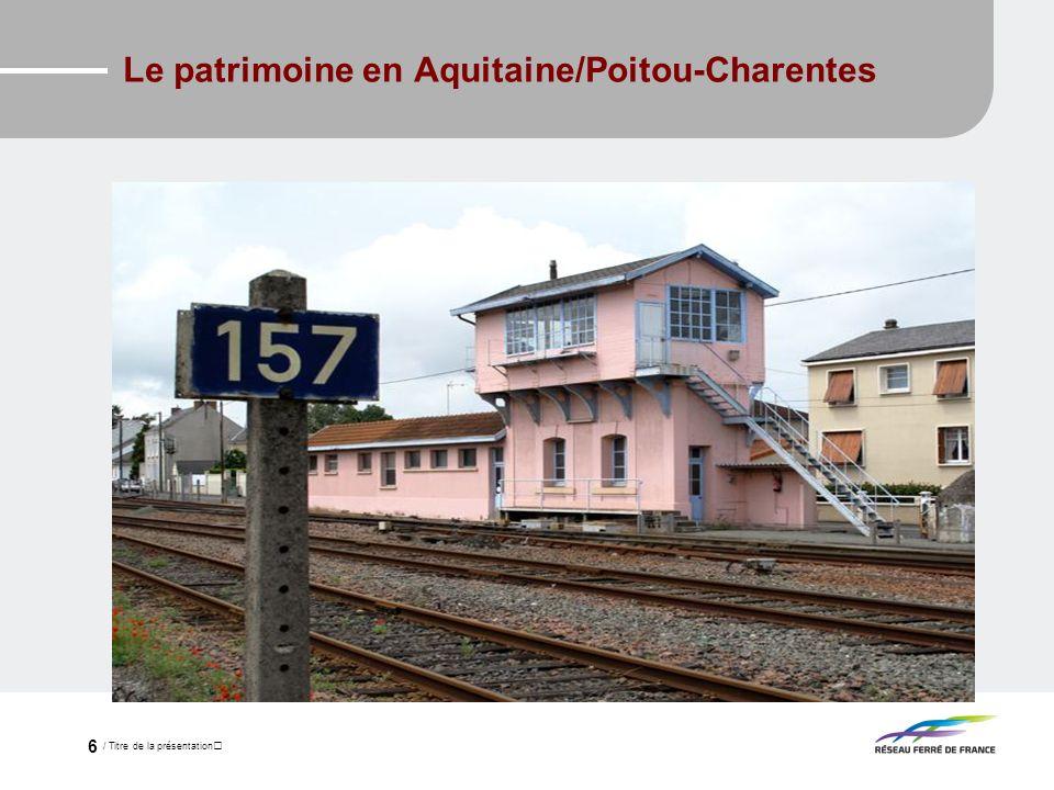 / Titre de la présentation 6 Le patrimoine en Aquitaine/Poitou-Charentes